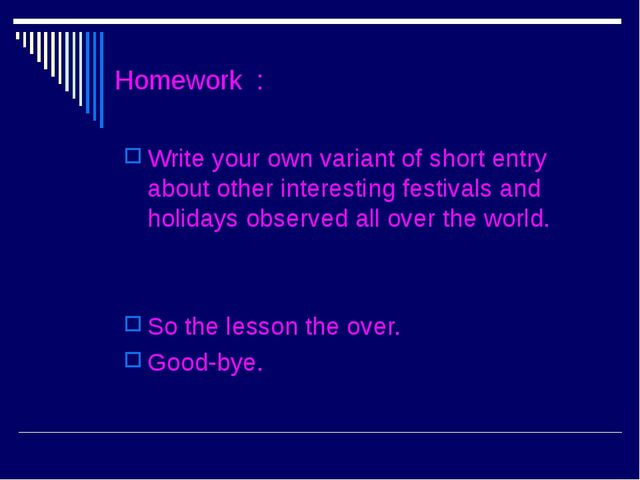 Homework : Write your own variant of short entry about other interesting fest...