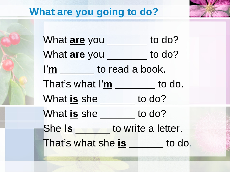 What are you going to do? What are you _______ to do? What are you _______ to...