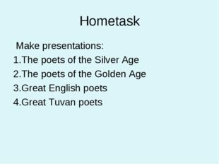 Hometask Make presentations: The poets of the Silver Age The poets of the Gol
