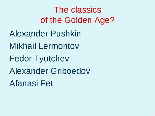 The classics of the Golden Age? Alexander Pushkin Mikhail Lermontov Fedor Tyu...