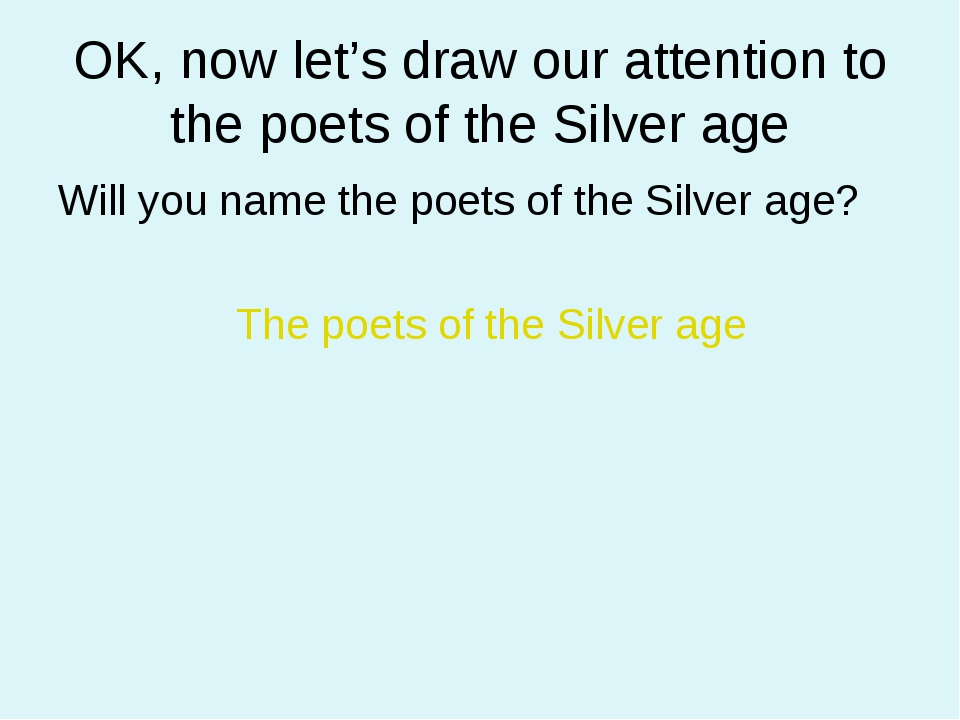 OK, now let's draw our attention to the poets of the Silver age Will you name...