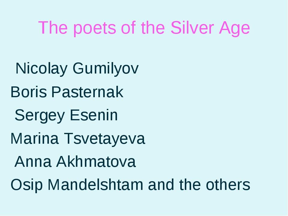 The poets of the Silver Age Nicolay Gumilyov Boris Pasternak Sergey Esenin Ma...