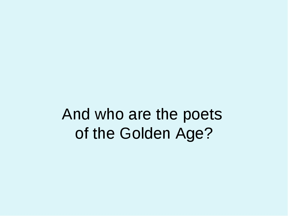 And who are the poets of the Golden Age?