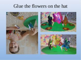 Glue the flowers on the hat