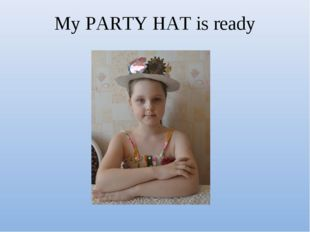 My PARTY HAT is ready