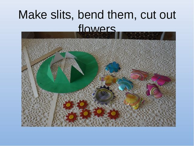 Make slits, bend them, cut out flowers