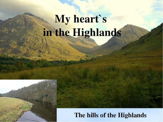 My heart`s in the Highlands The hills of the Highlands