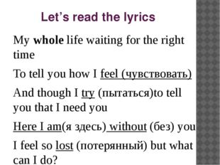 Let's read the lyrics My whole life waiting for the right time To tell you ho
