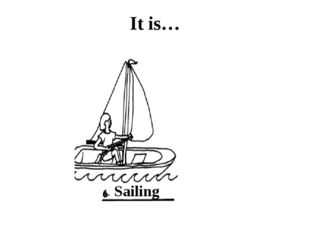 It is… Sailing