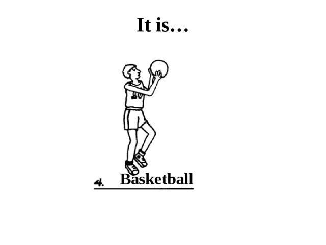 It is… Basketball
