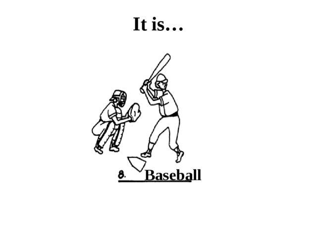 It is… Baseball