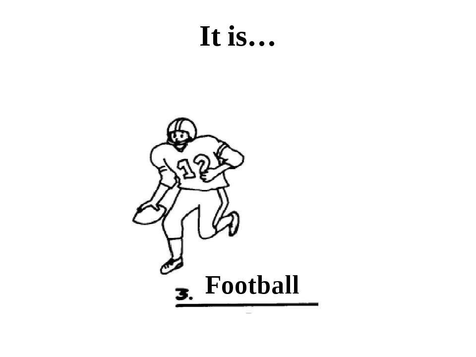 It is… Football
