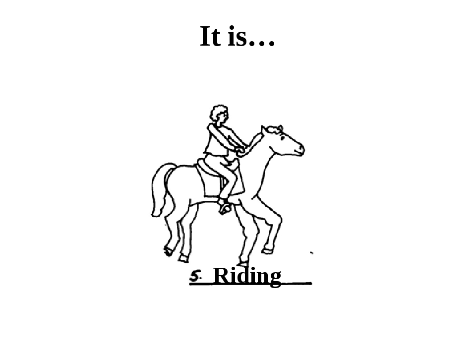 It is… Riding
