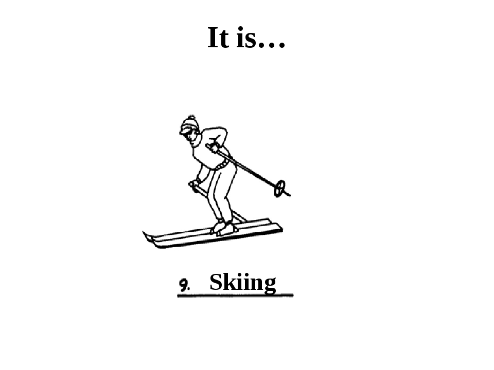 It is… Skiing
