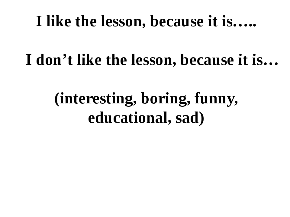 I like the lesson, because it is….. I don't like the lesson, because it is… (...