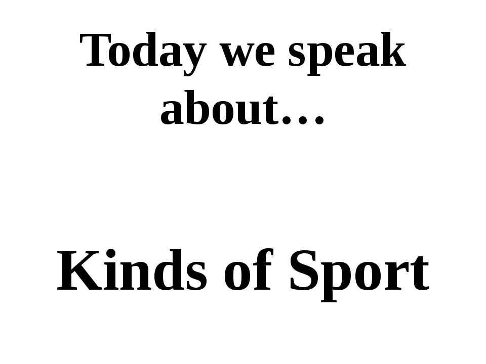 Today we speak about… Kinds of Sport