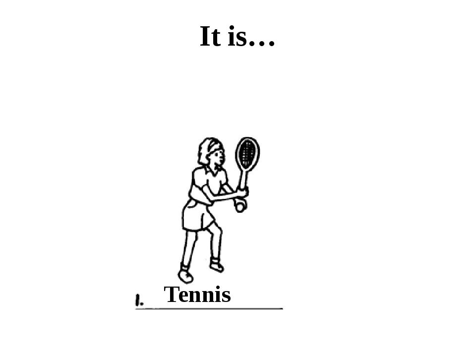 It is… Tennis