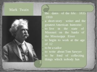 Mark Twain the dates of the life: 1835 -1910 a short-story writer and the gre