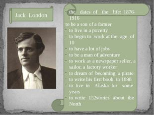 Jack London the dates of the life: 1876-1916 to be a son of a farmer to live
