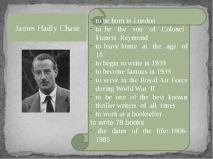 James Hadly Chase to be born in London to be the son of Colonel Francis Reymo