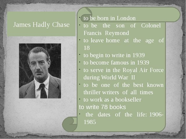 James Hadly Chase to be born in London to be the son of Colonel Francis Reymo...