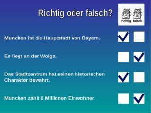 Munchen ist die Hauptstadt von Bayern. Es liegt an der Wolga. Das Stadtzentru