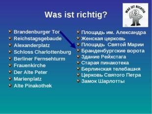 Was ist richtig? Brandenburger Tor Reichstagsgebaude Alexanderplatz Schloss C