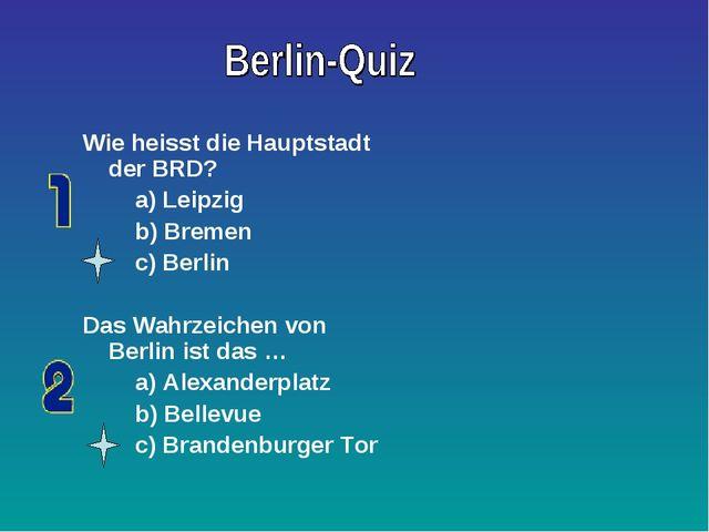 Wie heisst die Hauptstadt der BRD? a) Leipzig b) Bremen c) Berlin Das Wahrzei...