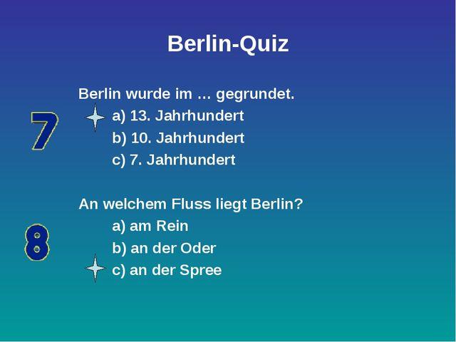 Berlin-Quiz Berlin wurde im … gegrundet. a) 13. Jahrhundert b) 10. Jahrhunder...