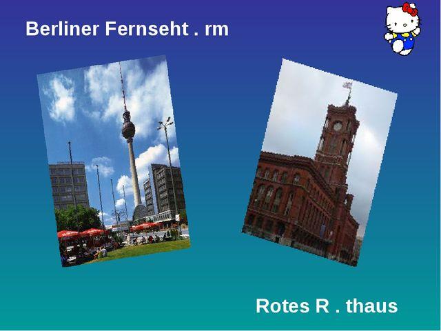 Berliner Fernseht . rm Rotes R . thaus