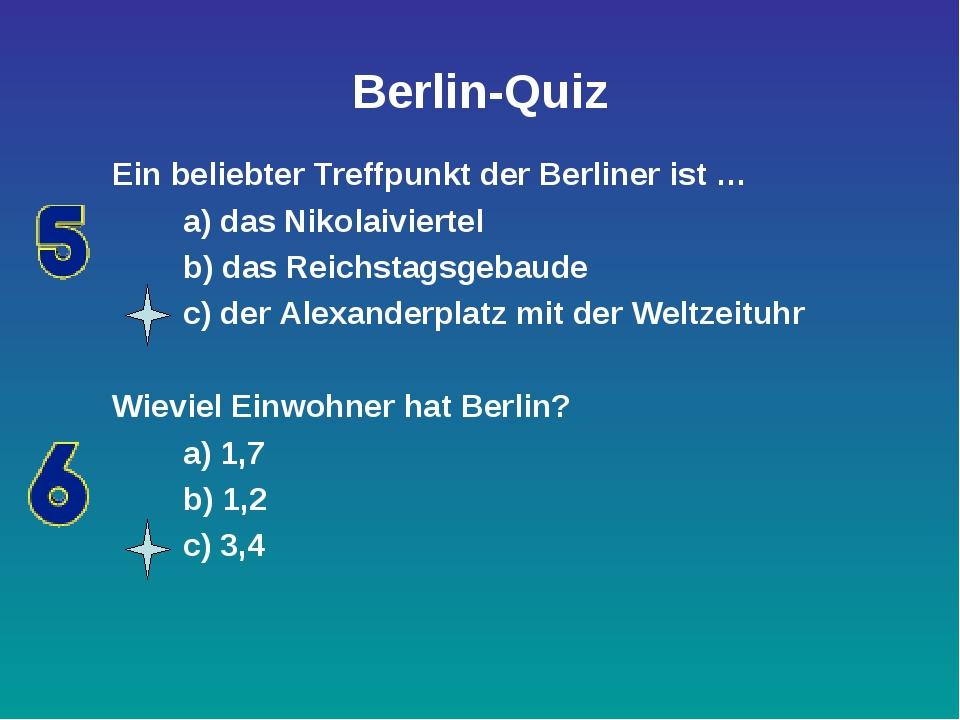 Berlin-Quiz Ein beliebter Treffpunkt der Berliner ist … a) das Nikolaiviertel...