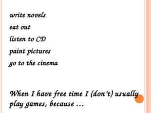 write novels eat out listen to CD paint pictures go to the cinema When I have