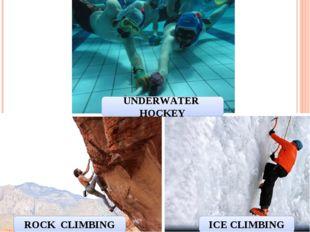 ROCK CLIMBING ICE CLIMBING UNDERWATER HOCKEY