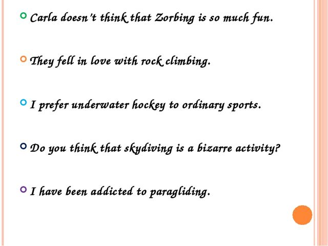 Carla doesn't think that Zorbing is so much fun. They fell in love with rock...