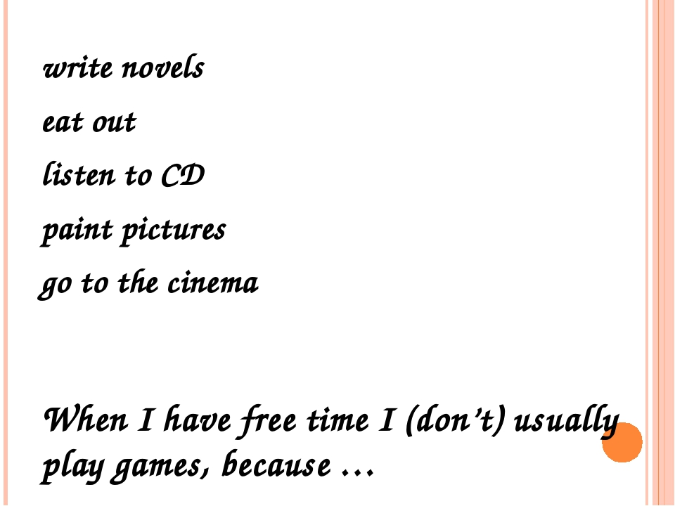 write novels eat out listen to CD paint pictures go to the cinema When I have...
