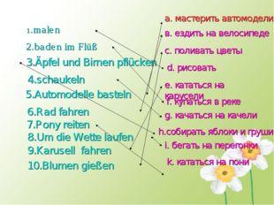 1.malen 2.baden im Flüß 3.Äpfel und Birnen pflücken 4.schaukeln 5.Automodell