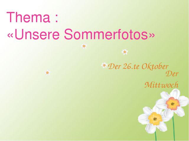 Thema : «Unsere Sommerfotos» Der Mittwoch Der 26.te Oktober
