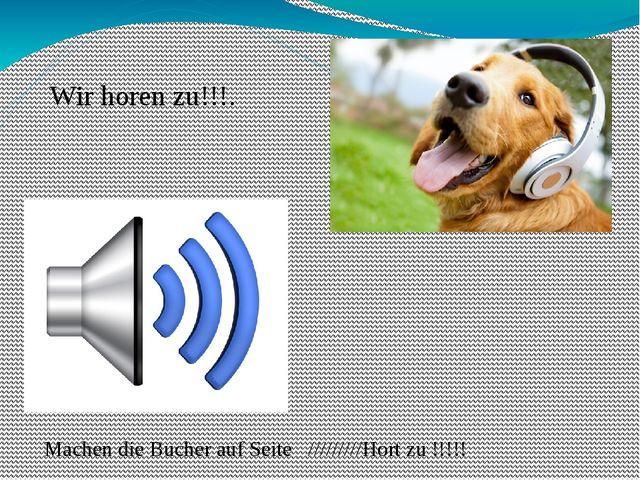 Wir horen zu!!!. Machen die Bucher auf Seite /////////Hort zu !!!!!