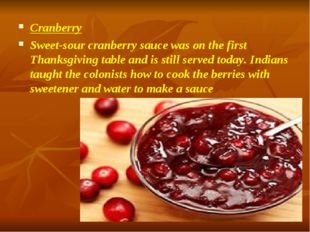 Cranberry Sweet-sour cranberry sauce was on the first Thanksgiving table and