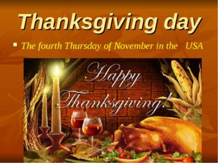 Thanksgiving day The fourth Thursday of November in the USA