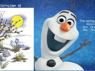 Тhe spring months . March [mɑːʧ ] April ['eɪpr(ə)l] May ['eɪpr(ə)l] Spring [s