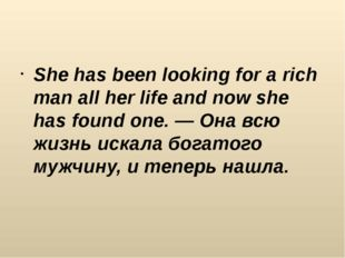 She has been looking for a rich man all her life and now she has found one.
