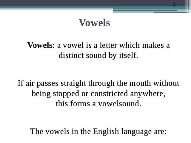 Vowels Vowels: a vowel is a letter which makes a distinct sound by itself. If...