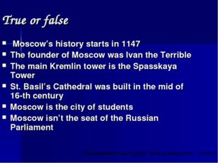 True or false Moscow's history starts in 1147 The founder of Moscow was Ivan