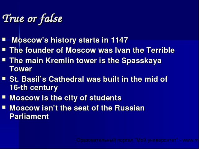 True or false Moscow's history starts in 1147 The founder of Moscow was Ivan...
