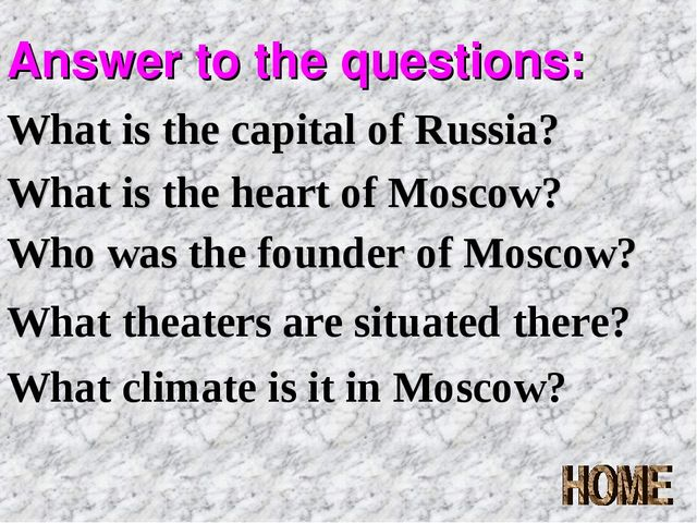 Answer to the questions: What is the capital of Russia? What is the heart of...
