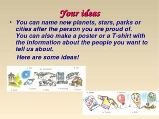Your ideas You can name new planets, stars, parks or cities after the person