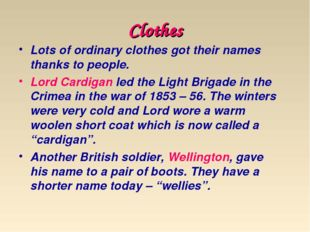 Clothes Lots of ordinary clothes got their names thanks to people. Lord Cardi