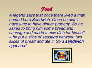 Food A legend says that once there lived a man named Lord Sandwich. Once he d