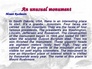 An unusual monument Mount Rushmore In South Dakota, USA, there is an interest